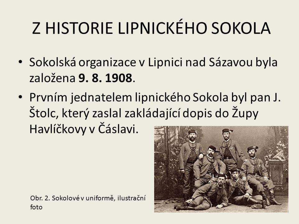 Z HISTORIE LIPNICKÉHO SOKOLA Sokolská organizace v Lipnici nad Sázavou byla založena 9. 8. 1908. Prvním jednatelem lipnického Sokola byl pan J. Štolc,