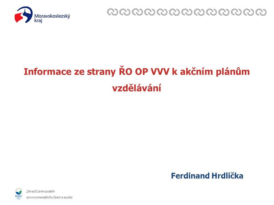 Zavedli jsme systém environmentálního řízení a auditu Informace ze strany ŘO OP VVV k akčním plánům vzdělávání Ferdinand Hrdlička