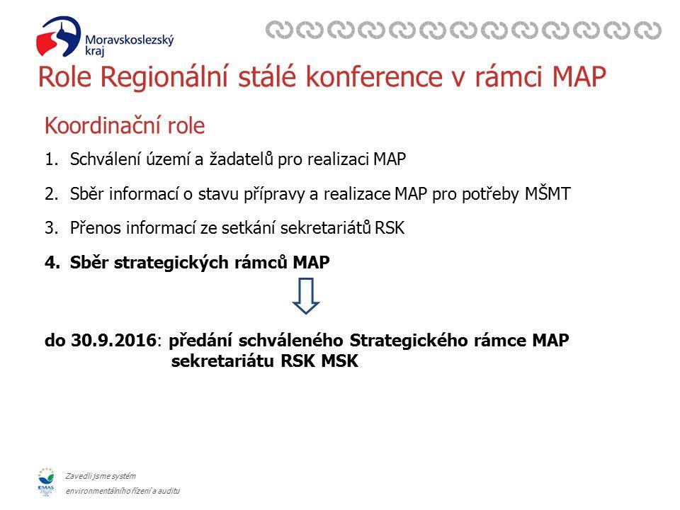 Zavedli jsme systém environmentálního řízení a auditu Role Regionální stálé konference v rámci MAP Koordinační role 1.Schválení území a žadatelů pro realizaci MAP 2.Sběr informací o stavu přípravy a realizace MAP pro potřeby MŠMT 3.Přenos informací ze setkání sekretariátů RSK 4.Sběr strategických rámců MAP do 30.9.2016: předání schváleného Strategického rámce MAP sekretariátu RSK MSK