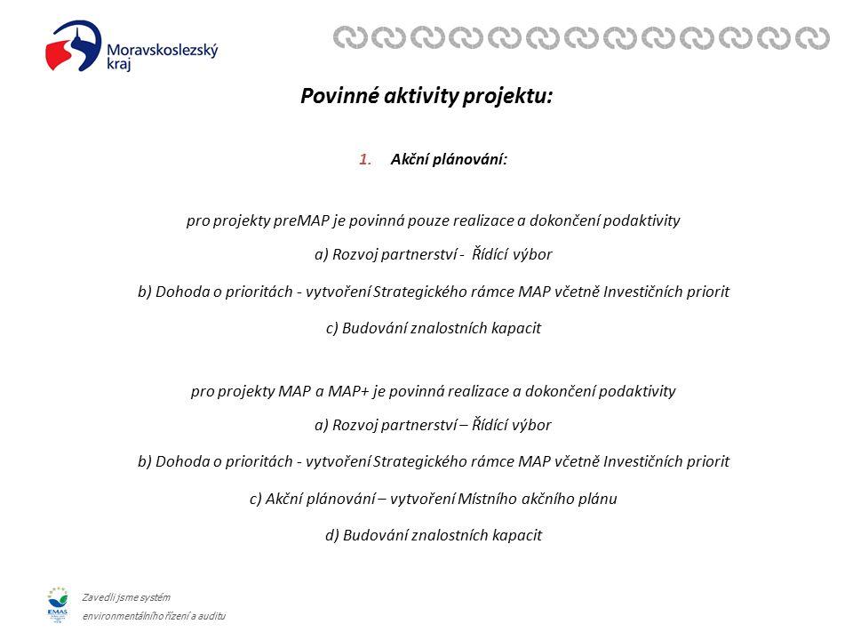 Zavedli jsme systém environmentálního řízení a auditu Povinné aktivity projektu: 1.Akční plánování: pro projekty preMAP je povinná pouze realizace a dokončení podaktivity a) Rozvoj partnerství - Řídící výbor b) Dohoda o prioritách - vytvoření Strategického rámce MAP včetně Investičních priorit c) Budování znalostních kapacit pro projekty MAP a MAP+ je povinná realizace a dokončení podaktivity a) Rozvoj partnerství – Řídící výbor b) Dohoda o prioritách - vytvoření Strategického rámce MAP včetně Investičních priorit c) Akční plánování – vytvoření Místního akčního plánu d) Budování znalostních kapacit