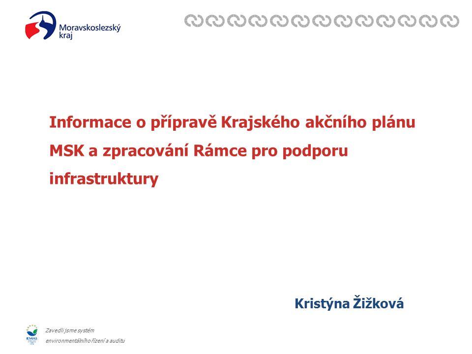 Zavedli jsme systém environmentálního řízení a auditu Informace o přípravě Krajského akčního plánu MSK a zpracování Rámce pro podporu infrastruktury Kristýna Žižková