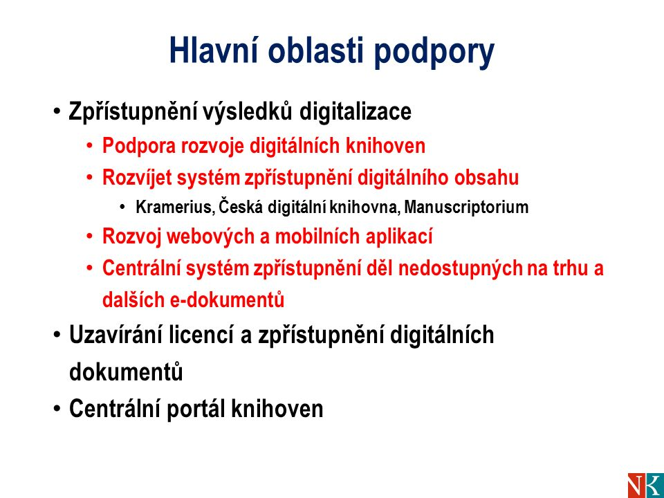 Hlavní oblasti podpory Zpřístupnění výsledků digitalizace Podpora rozvoje digitálních knihoven Rozvíjet systém zpřístupnění digitálního obsahu Krameri