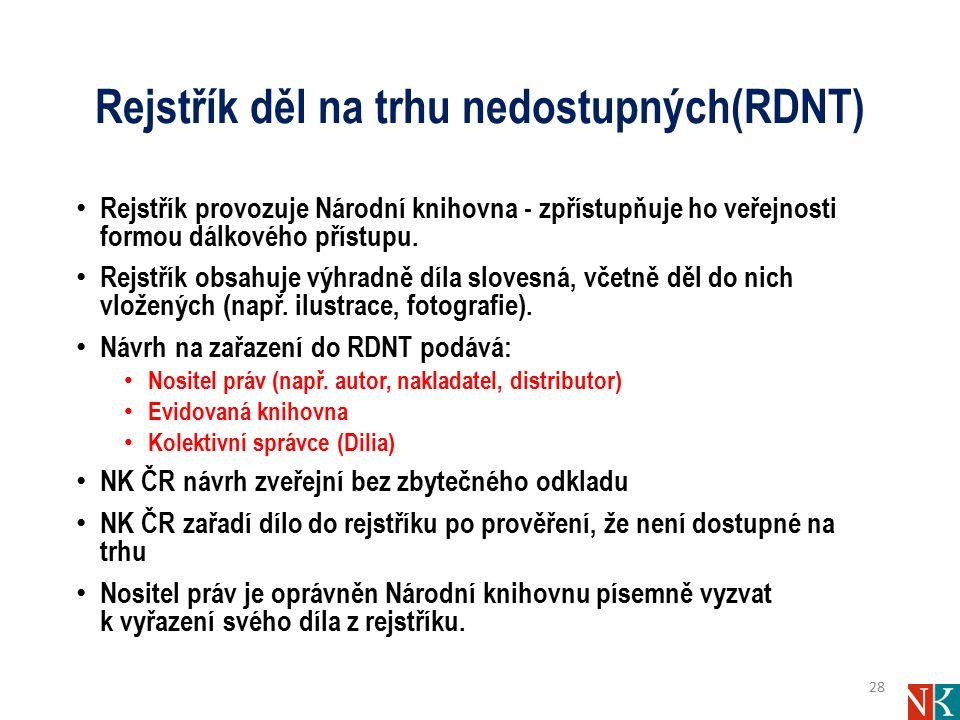 Rejstřík děl na trhu nedostupných(RDNT) Rejstřík provozuje Národní knihovna - zpřístupňuje ho veřejnosti formou dálkového přístupu. Rejstřík obsahuje