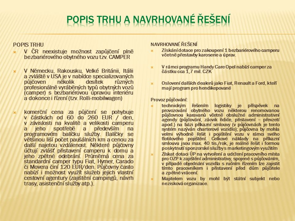 POPIS TRHU  V ČR neexistuje možnost zapůjčení plně bezbariérového obytného vozu tzv.