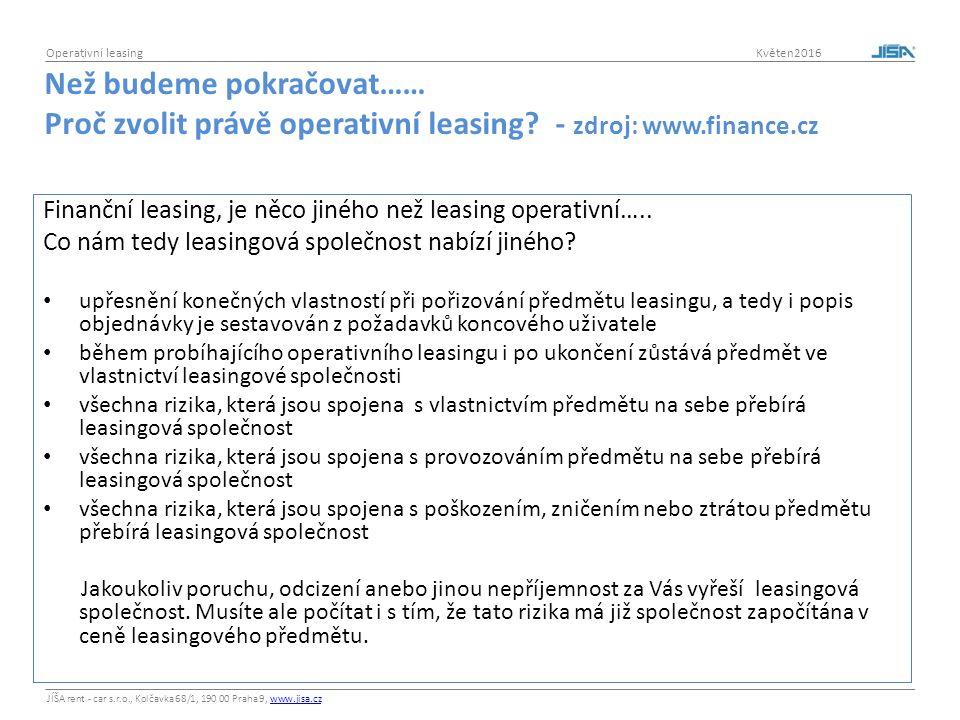 JÍŠA rent - car s.r.o., Kolčavka 68/1, 190 00 Praha 9, www.jisa.czwww.jisa.cz Operativní leasing Květen2016 Než budeme pokračovat…… Proč zvolit právě