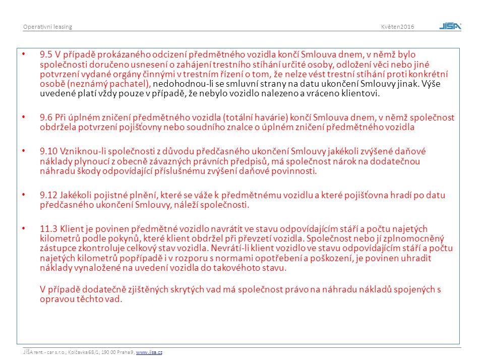 JÍŠA rent - car s.r.o., Kolčavka 68/1, 190 00 Praha 9, www.jisa.czwww.jisa.cz Operativní leasing Květen2016 9.5 V případě prokázaného odcizení předmětného vozidla končí Smlouva dnem, v němž bylo společnosti doručeno usnesení o zahájení trestního stíhání určité osoby, odložení věci nebo jiné potvrzení vydané orgány činnými v trestním řízení o tom, že nelze vést trestní stíhání proti konkrétní osobě (neznámý pachatel), nedohodnou-li se smluvní strany na datu ukončení Smlouvy jinak.