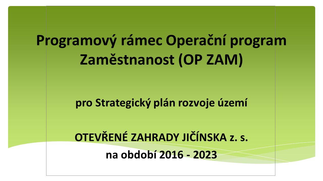 Programový rámec Operační program Zaměstnanost (OP ZAM) pro Strategický plán rozvoje území OTEVŘENÉ ZAHRADY JIČÍNSKA z. s. na období 2016 - 2023