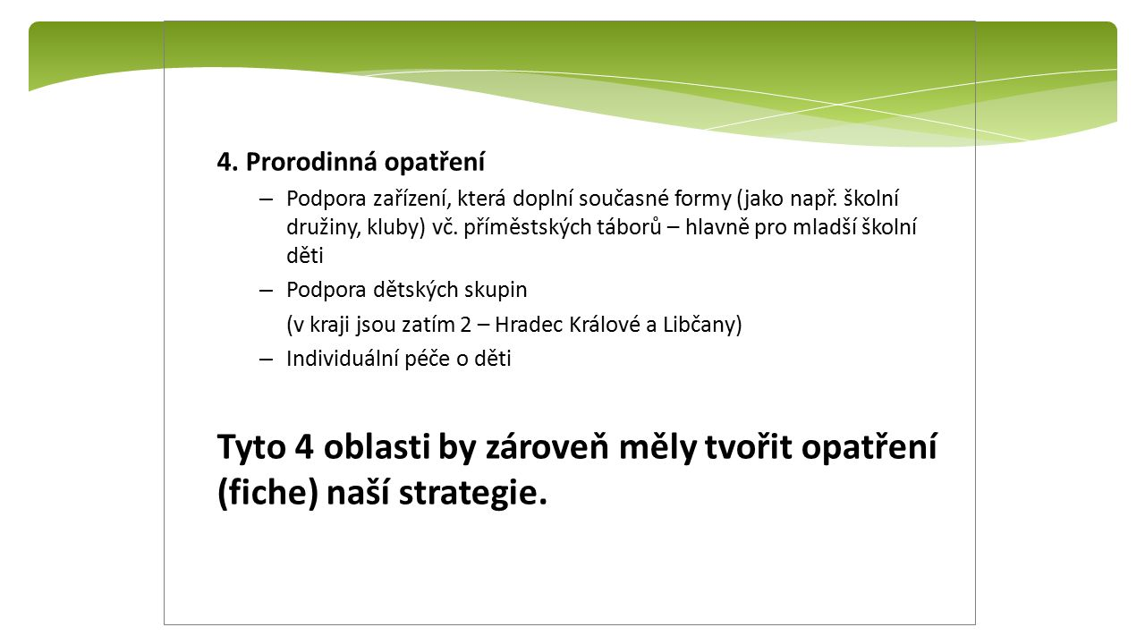 4. Prorodinná opatření – Podpora zařízení, která doplní současné formy (jako např.