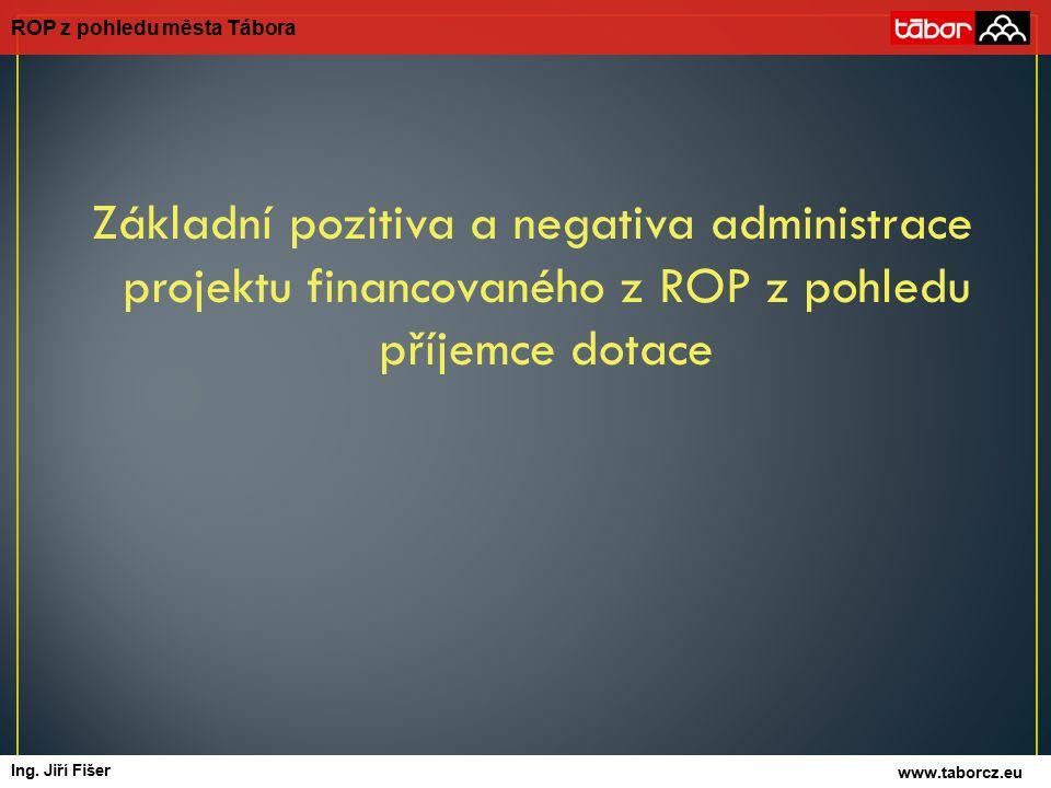 Základní pozitiva a negativa administrace projektu financovaného z ROP z pohledu příjemce dotace ROP z pohledu města Tábora autor Ing.
