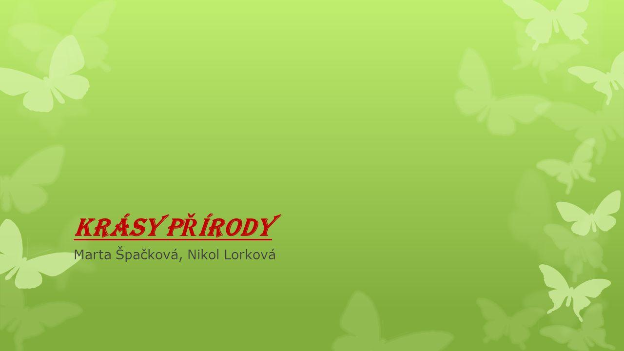 KRÁSY P Ř ÍRODY Marta Špačková, Nikol Lorková