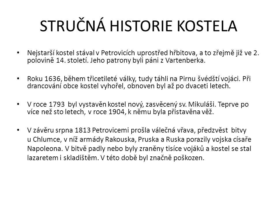 STRUČNÁ HISTORIE KOSTELA Nejstarší kostel stával v Petrovicích uprostřed hřbitova, a to zřejmě již ve 2. polovině 14. století. Jeho patrony byli páni