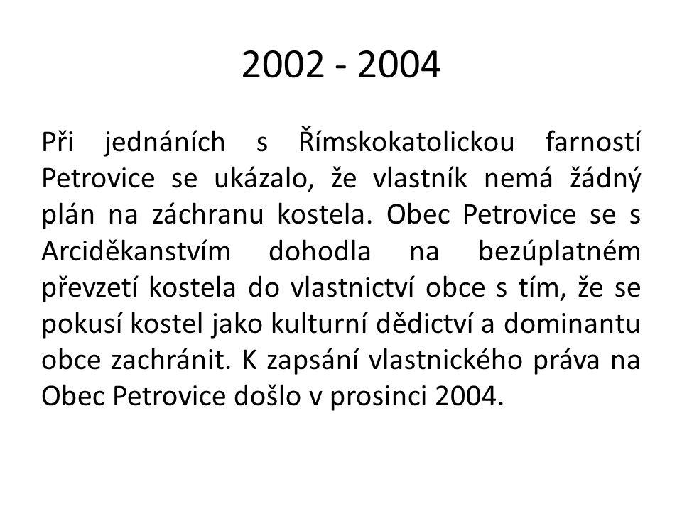2002 - 2004 Při jednáních s Římskokatolickou farností Petrovice se ukázalo, že vlastník nemá žádný plán na záchranu kostela. Obec Petrovice se s Arcid