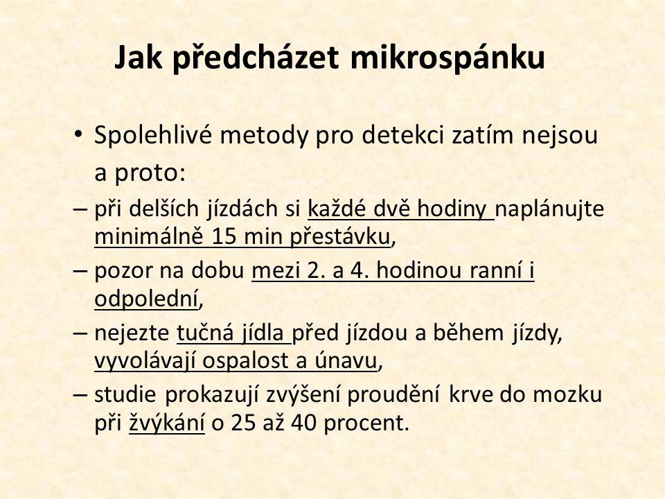 Jak předcházet mikrospánku Spolehlivé metody pro detekci zatím nejsou a proto: – při delších jízdách si každé dvě hodiny naplánujte minimálně 15 min p