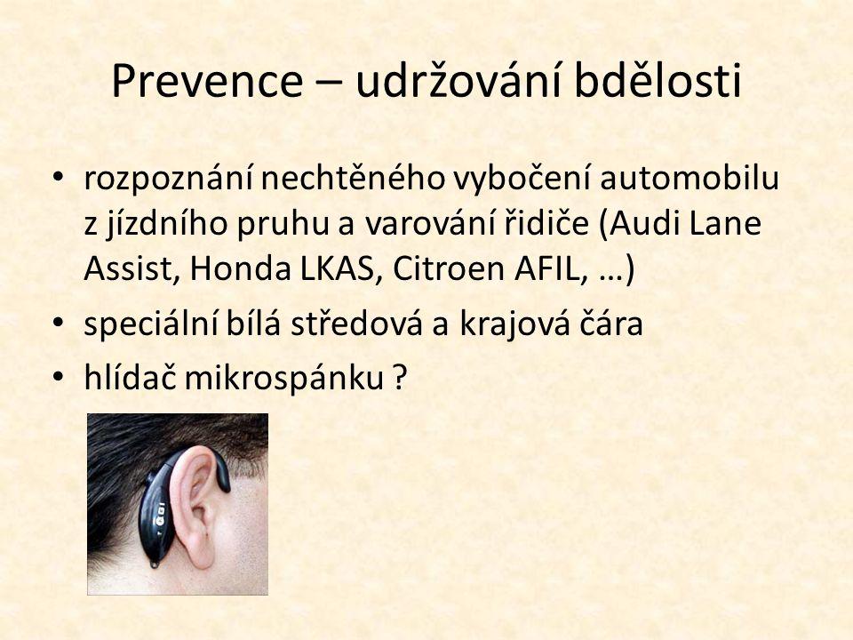Prevence – udržování bdělosti rozpoznání nechtěného vybočení automobilu z jízdního pruhu a varování řidiče (Audi Lane Assist, Honda LKAS, Citroen AFIL, …) speciální bílá středová a krajová čára hlídač mikrospánku