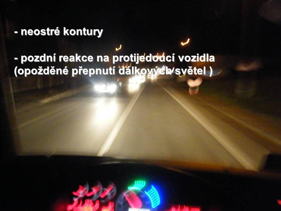 - neostré kontury - pozdní reakce na protijedoucí vozidla (opožděné přepnutí dálkových světel )