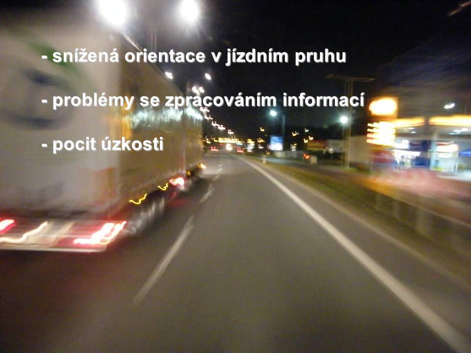 - snížená orientace v jízdním pruhu - problémy se zpracováním informací - pocit úzkosti