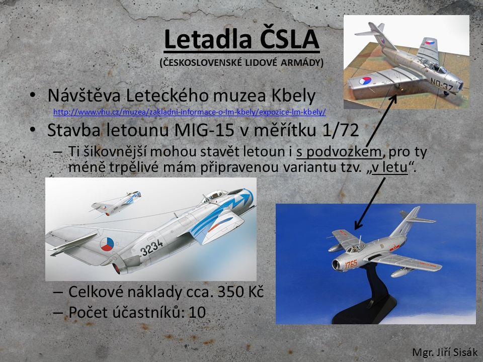 Letadla ČSLA (ČESKOSLOVENSKÉ LIDOVÉ ARMÁDY) Návštěva Leteckého muzea Kbely http://www.vhu.cz/muzea/zakladni-informace-o-lm-kbely/expozice-lm-kbely/ Stavba letounu MIG-15 v měřítku 1/72 – Ti šikovnější mohou stavět letoun i s podvozkem, pro ty méně trpělivé mám připravenou variantu tzv.