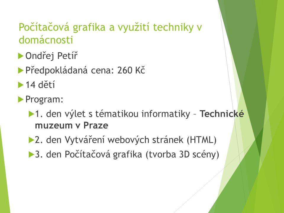 Počítačová grafika a využití techniky v domácnosti  Ondřej Petíř  Předpokládaná cena: 260 Kč  14 dětí  Program:  1.