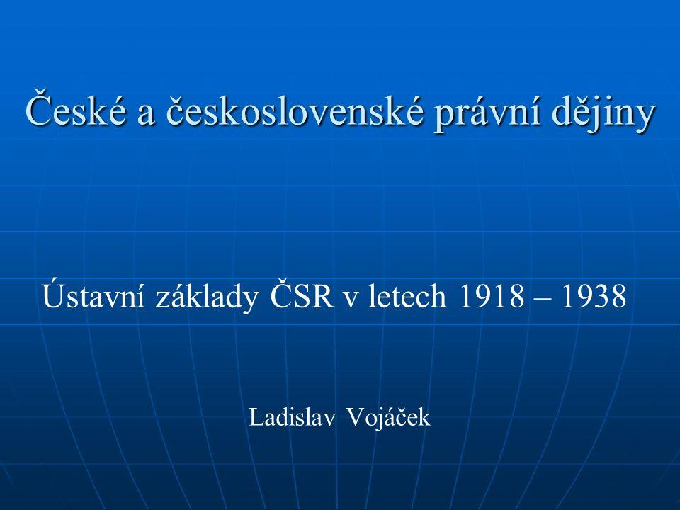České a československé právní dějiny Ústavní základy ČSR v letech 1918 – 1938 Ladislav Vojáček