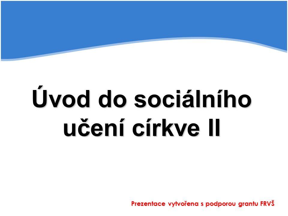 Úvod do sociálního učení církve II Prezentace vytvořena s podporou grantu FRVŠ