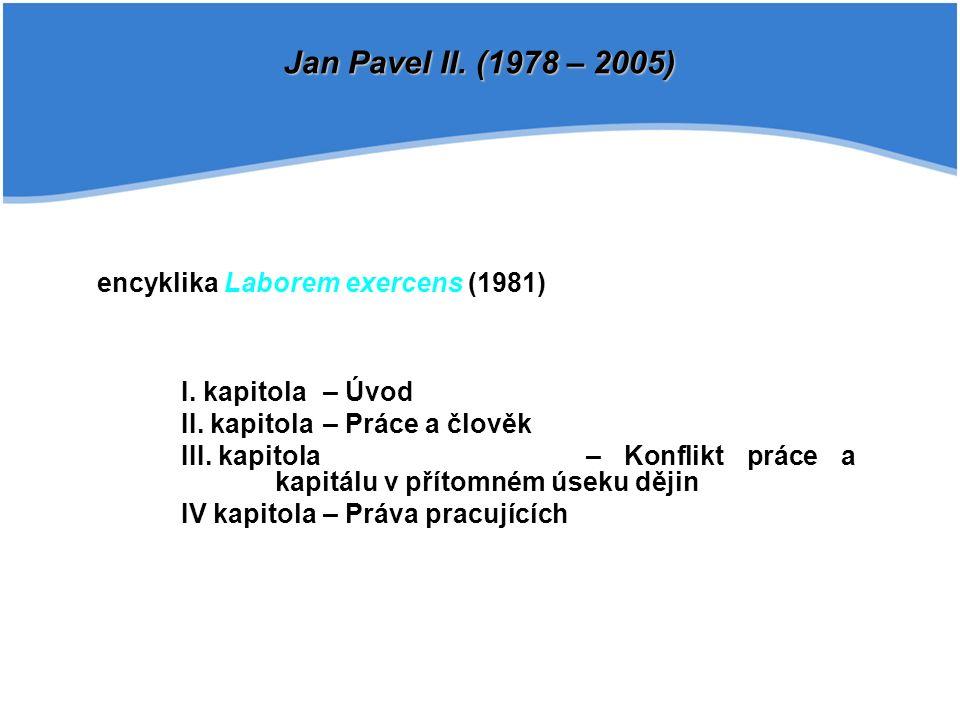 encyklika Laborem exercens (1981) I. kapitola – Úvod II. kapitola – Práce a člověk III. kapitola – Konflikt práce a kapitálu v přítomném úseku dějin I