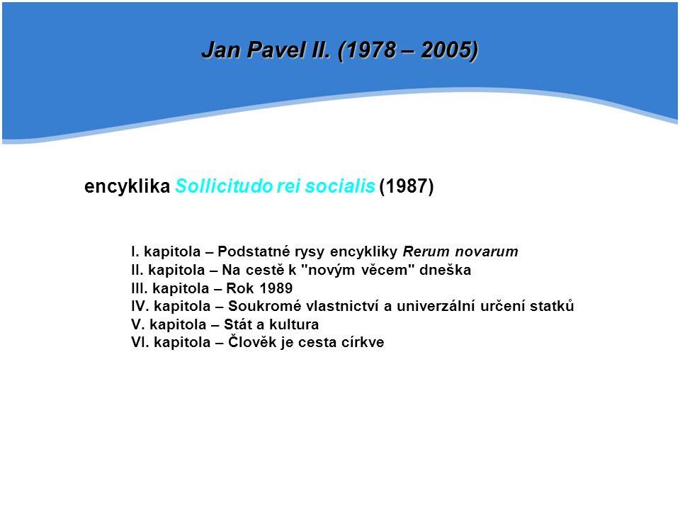 encyklika Sollicitudo rei socialis (1987) I. kapitola – Podstatné rysy encykliky Rerum novarum II. kapitola – Na cestě k