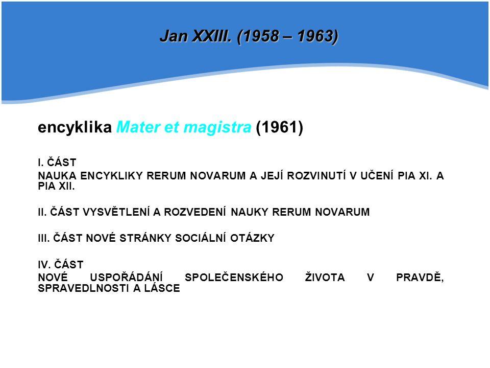 encyklika Mater et magistra (1961) I. ČÁST NAUKA ENCYKLIKY RERUM NOVARUM A JEJÍ ROZVINUTÍ V UČENÍ PIA XI. A PIA XII. II. ČÁST VYSVĚTLENÍ A ROZVEDENÍ N