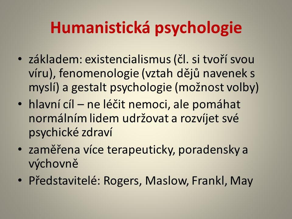 Humanistická psychologie základem: existencialismus (čl. si tvoří svou víru), fenomenologie (vztah dějů navenek s myslí) a gestalt psychologie (možnos