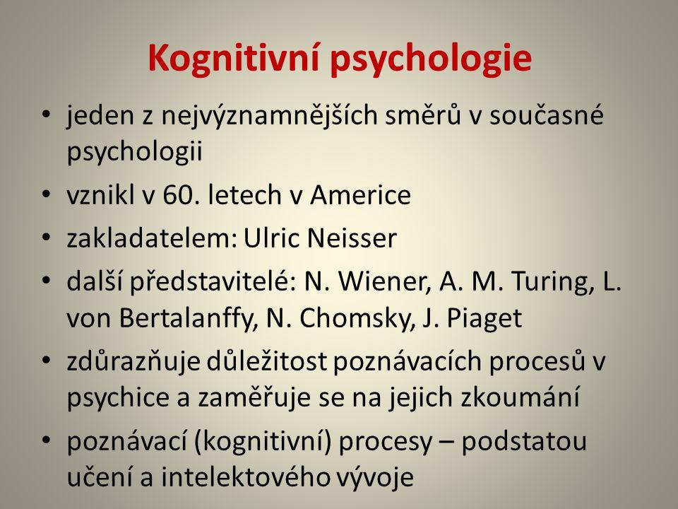 Kognitivní psychologie jeden z nejvýznamnějších směrů v současné psychologii vznikl v 60. letech v Americe zakladatelem: Ulric Neisser další představi
