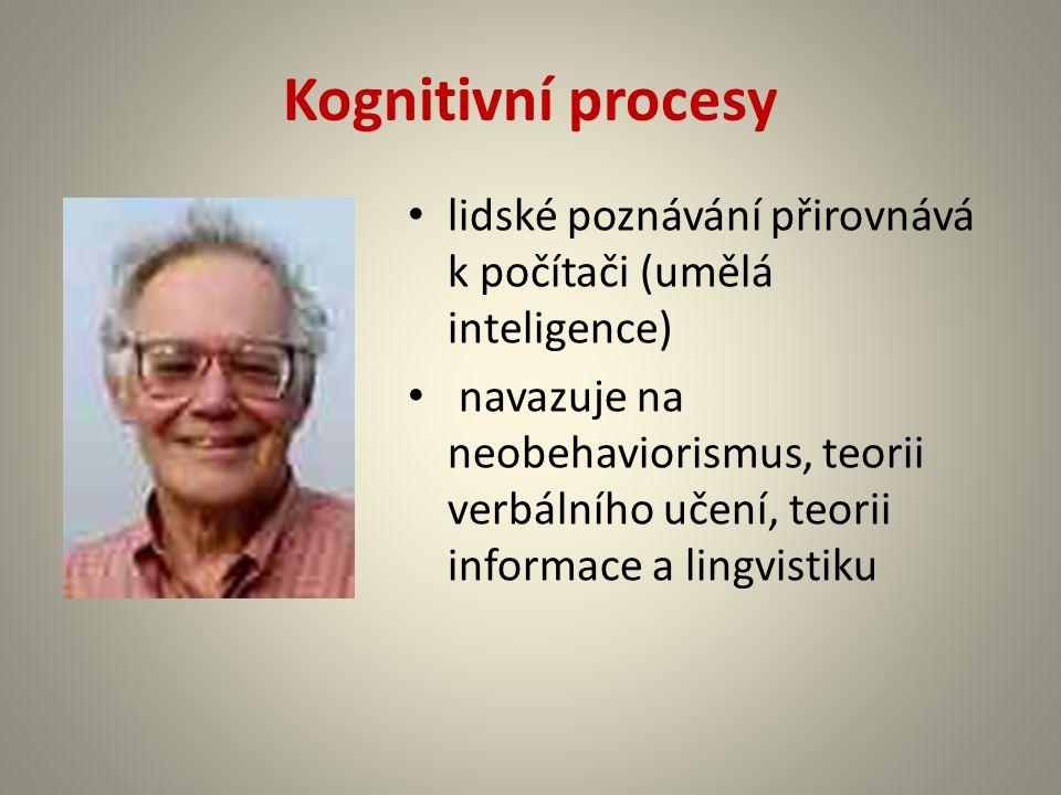 Kognitivní procesy lidské poznávání přirovnává k počítači (umělá inteligence) navazuje na neobehaviorismus, teorii verbálního učení, teorii informace a lingvistiku