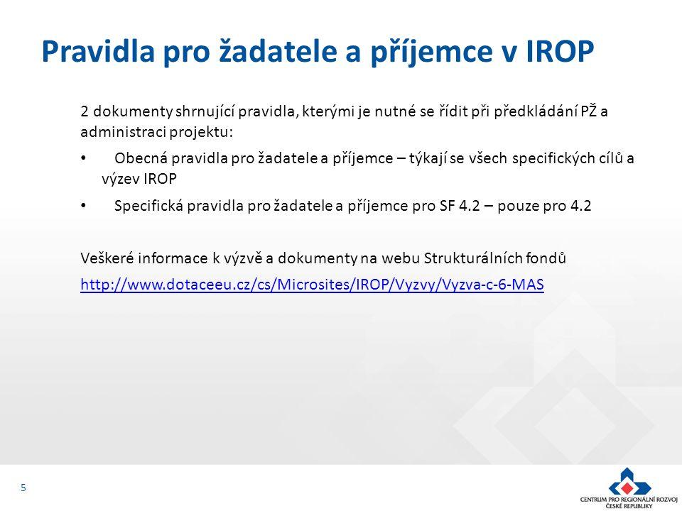 2 dokumenty shrnující pravidla, kterými je nutné se řídit při předkládání PŽ a administraci projektu: Obecná pravidla pro žadatele a příjemce – týkají se všech specifických cílů a výzev IROP Specifická pravidla pro žadatele a příjemce pro SF 4.2 – pouze pro 4.2 Veškeré informace k výzvě a dokumenty na webu Strukturálních fondů http://www.dotaceeu.cz/cs/Microsites/IROP/Vyzvy/Vyzva-c-6-MAS Pravidla pro žadatele a příjemce v IROP 5