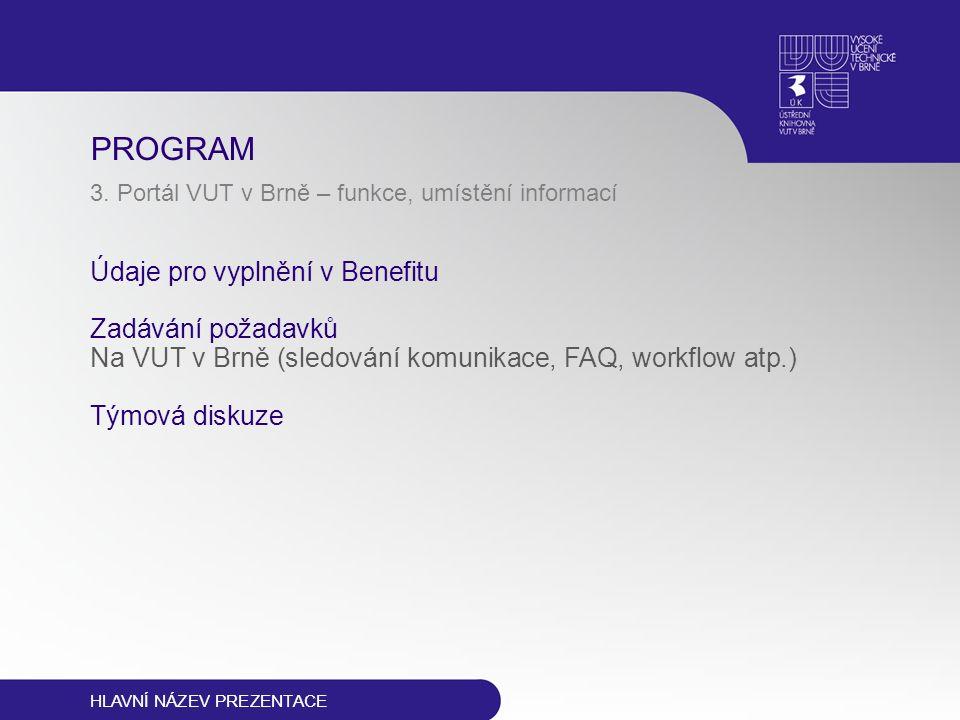PROGRAM 3. Portál VUT v Brně – funkce, umístění informací Údaje pro vyplnění v Benefitu Zadávání požadavků Na VUT v Brně (sledování komunikace, FAQ, w