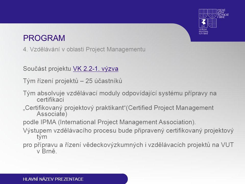 PROGRAM 4. Vzdělávání v oblasti Project Managementu Součást projektu VK 2.2-1. výzva Tým řízení projektů – 25 účastníků Tým absolvuje vzdělávací modul