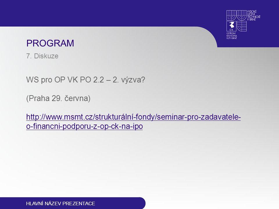 PROGRAM 7.Diskuze WS pro OP VK PO 2.2 – 2. výzva.