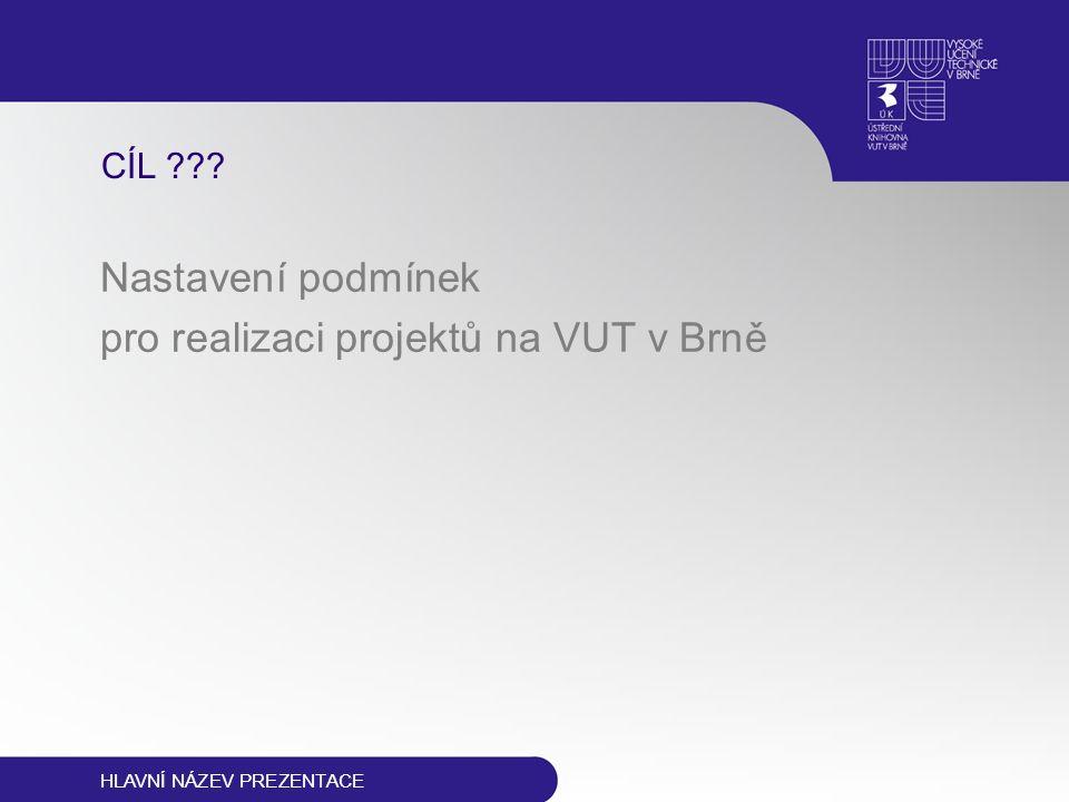 CÍL ??? Nastavení podmínek pro realizaci projektů na VUT v Brně HLAVNÍ NÁZEV PREZENTACE
