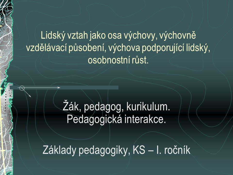 Lidský vztah jako osa výchovy, výchovně vzdělávací působení, výchova podporující lidský, osobnostní růst. Žák, pedagog, kurikulum. Pedagogická interak