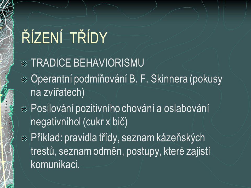 ŘÍZENÍ TŘÍDY TRADICE BEHAVIORISMU Operantní podmiňování B. F. Skinnera (pokusy na zvířatech) Posilování pozitivního chování a oslabování negativníhol