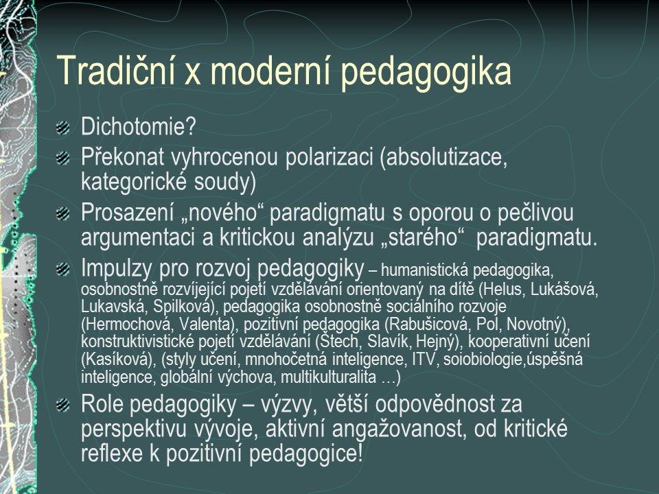 """Tradiční x moderní pedagogika Dichotomie? Překonat vyhrocenou polarizaci (absolutizace, kategorické soudy) Prosazení """"nového"""" paradigmatu s oporou o p"""