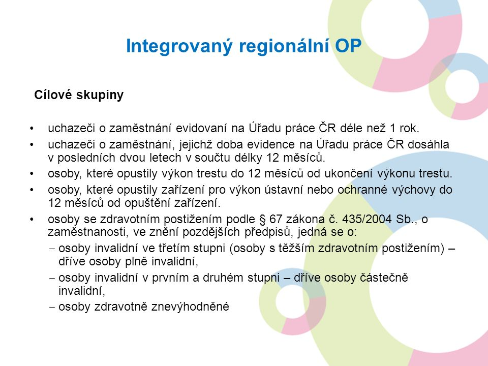 Integrovaný regionální OP Cílové skupiny uchazeči o zaměstnání evidovaní na Úřadu práce ČR déle než 1 rok.