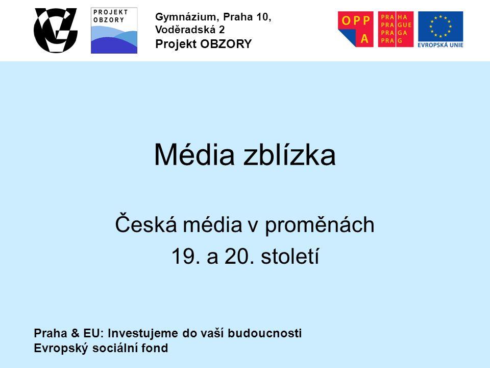 Praha & EU: Investujeme do vaší budoucnosti Evropský sociální fond Gymnázium, Praha 10, Voděradská 2 Projekt OBZORY Média zblízka Česká média v proměnách 19.