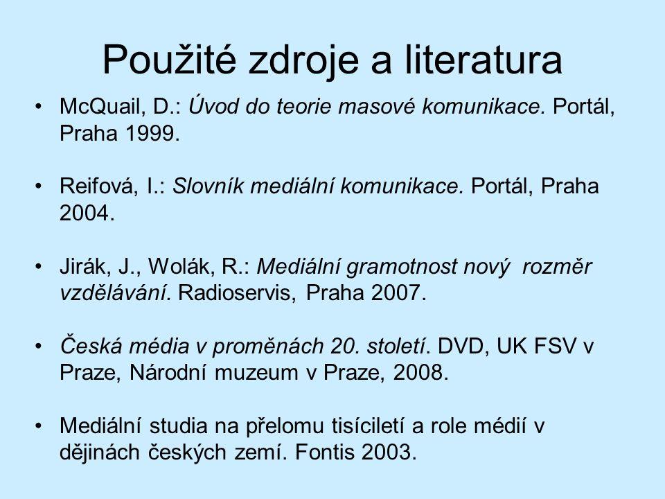 Použité zdroje a literatura McQuail, D.: Úvod do teorie masové komunikace.