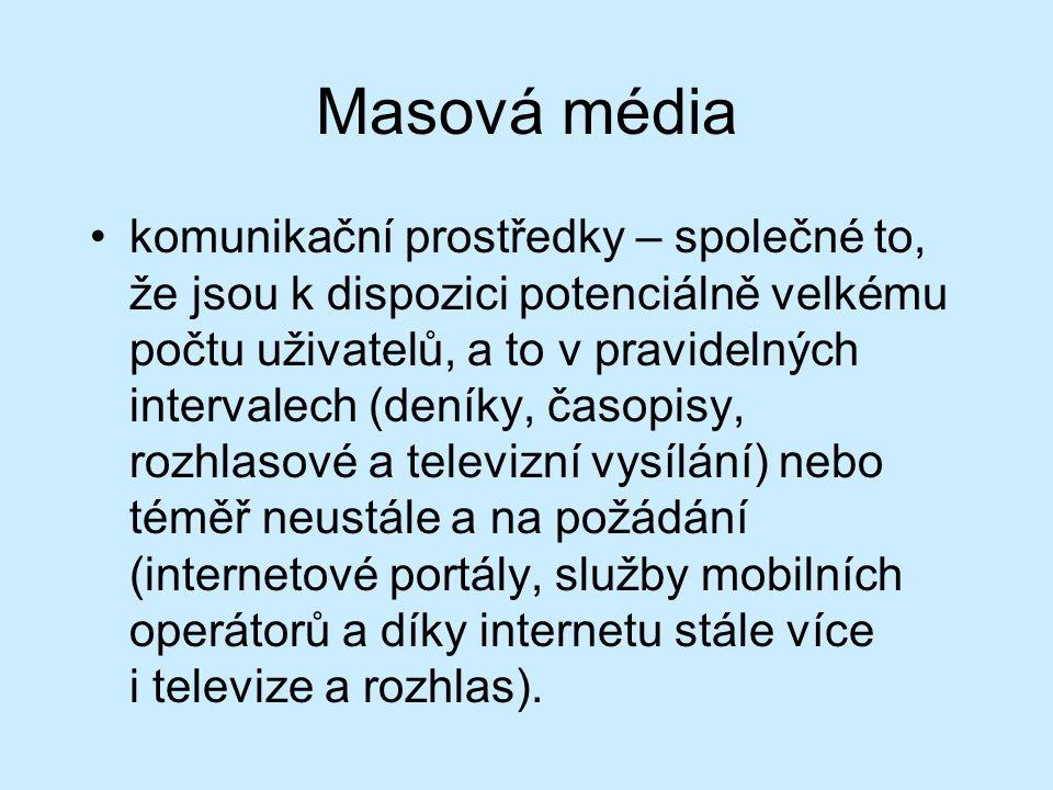 Masová média komunikační prostředky – společné to, že jsou k dispozici potenciálně velkému počtu uživatelů, a to v pravidelných intervalech (deníky, časopisy, rozhlasové a televizní vysílání) nebo téměř neustále a na požádání (internetové portály, služby mobilních operátorů a díky internetu stále více i televize a rozhlas).