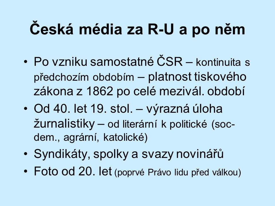 Česká média za R-U a po něm Po vzniku samostatné ČSR – kontinuita s předchozím obdobím – platnost tiskového zákona z 1862 po celé mezivál.