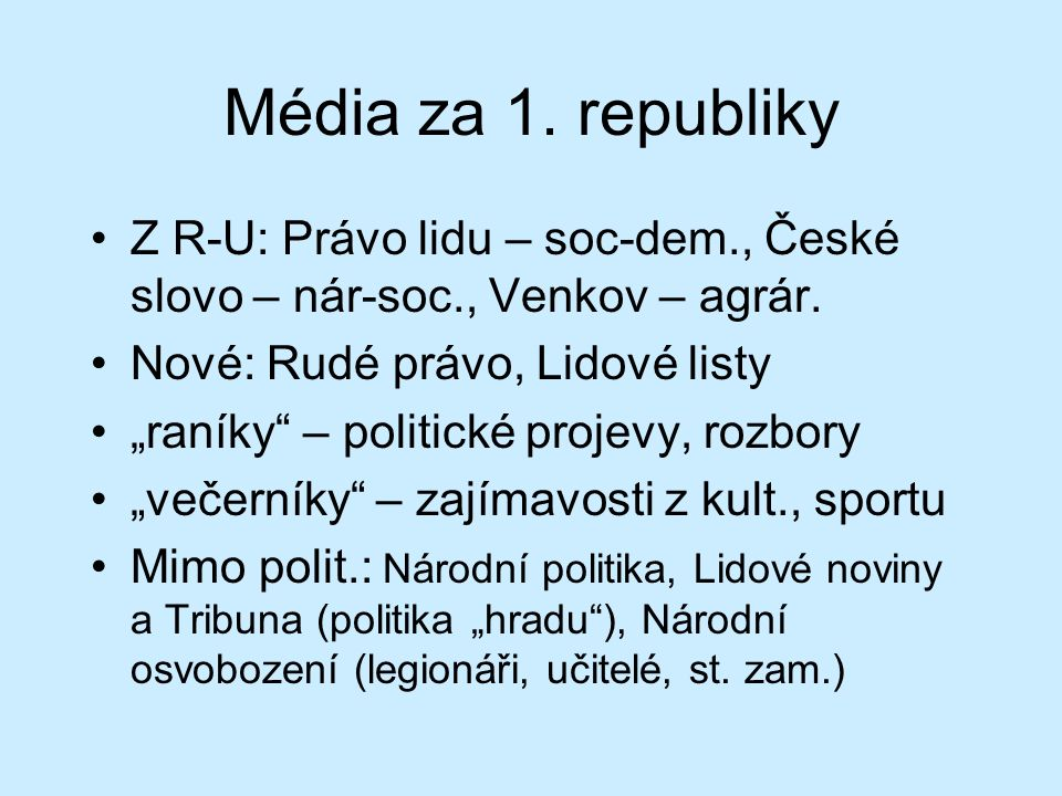 Média za 1. republiky Z R-U: Právo lidu – soc-dem., České slovo – nár-soc., Venkov – agrár.