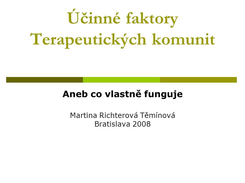 Účinné faktory Terapeutických komunit Aneb co vlastně funguje Martina Richterová Těmínová Bratislava 2008