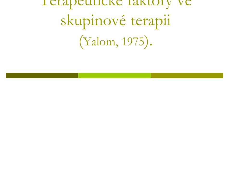 Terapeutické faktory ve skupinové terapii ( Yalom, 1975 ).