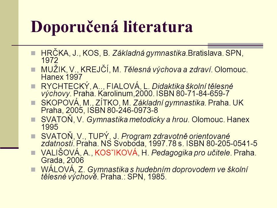 Doporučená literatura HRČKA, J., KOS, B. Základná gymnastika.Bratislava.