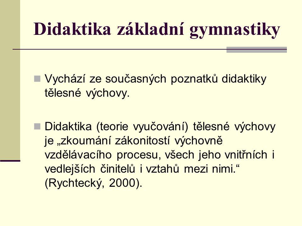 Didaktika základní gymnastiky Vychází ze současných poznatků didaktiky tělesné výchovy.