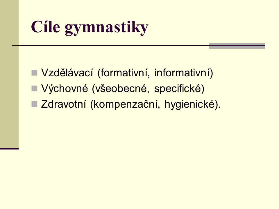 Cíle gymnastiky Vzdělávací (formativní, informativní) Výchovné (všeobecné, specifické) Zdravotní (kompenzační, hygienické).