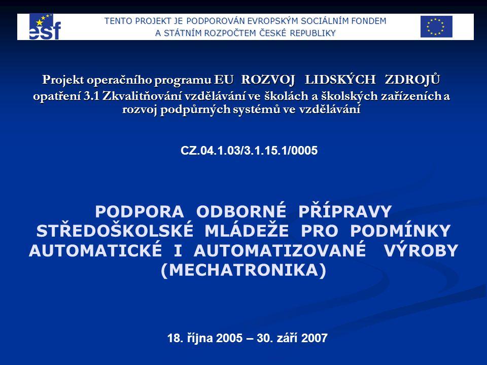 PODPORA ODBORNÉ PŘÍPRAVY STŘEDOŠKOLSKÉ MLÁDEŽE PRO PODMÍNKY AUTOMATICKÉ I AUTOMATIZOVANÉ VÝROBY (MECHATRONIKA) Projekt operačního programu EU ROZVOJ LIDSKÝCH ZDROJŮ opatření 3.1 Zkvalitňování vzdělávání ve školách a školských zařízeních a rozvoj podpůrných systémů ve vzdělávání CZ.04.1.03/3.1.15.1/0005 18.